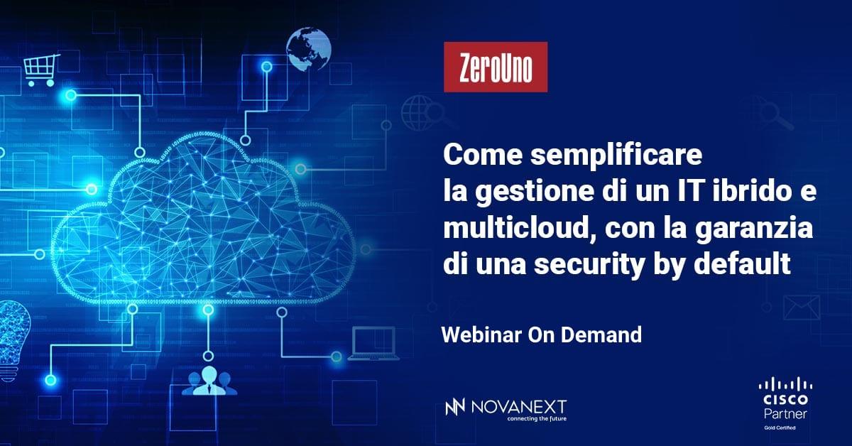 webinar Come Semplificare la Gestione di un IT Ibrido e Multicloud con ZeroUno, Cisco e NovaNext